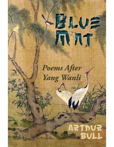 Blue Art: Poems After Yang Wanli by Arthur Bull